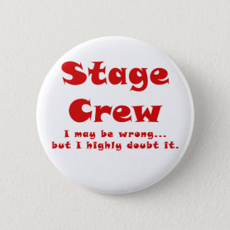 Stage Crew I May be Wrong but I Highly Doubt it Button