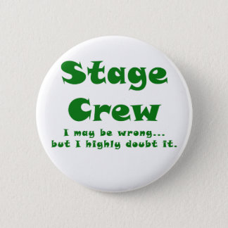 Stage Crew I May be Wrong but I Highly Doubt it Pinback Button