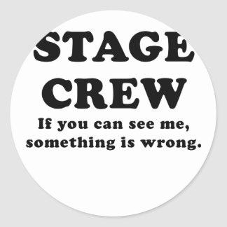 Stage Crew If you can See Me something is Wrong Classic Round Sticker