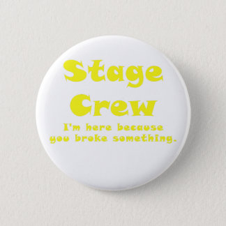 Stage Crew Im here because you broke something Button