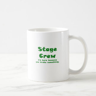 Stage Crew Im here because you broke something Coffee Mug