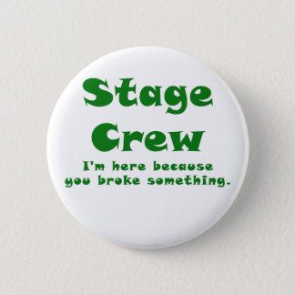 Stage Crew Im here because you broke something Pinback Button