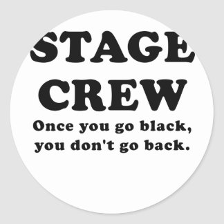 Stage Crew Once you go Black you dont go back Classic Round Sticker