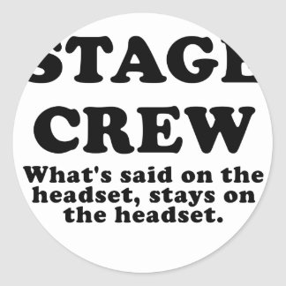 Stage Crew Whats Said on the Headset Classic Round Sticker