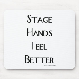 Stage Hands Feel Better Mouse Mat