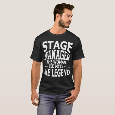 Coffee Themed Stage Manager The Woman The Myth The Legend T-Shirt