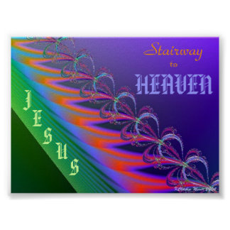Stairway to Heaven is Jesus Christ Poster