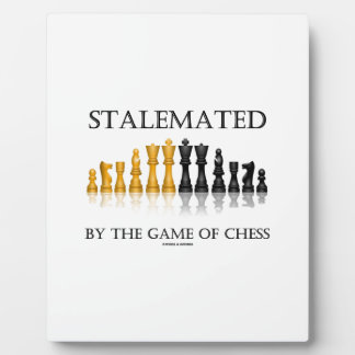 Stalemated By The Game Of Chess (Reflective Chess) Plaque