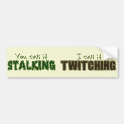 Bumper Sticker with Stalking vs Twitching design