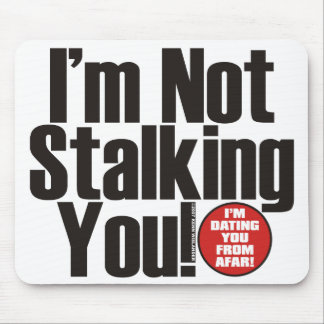 Stalking You Mouse Pads