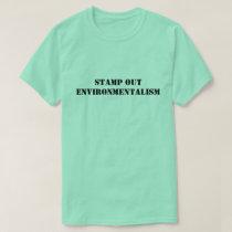 Stamp Out Environmentalism Shirt
