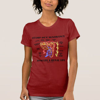 Stamp Out Ignorance Advocate A Renal Life Nephron T-shirts