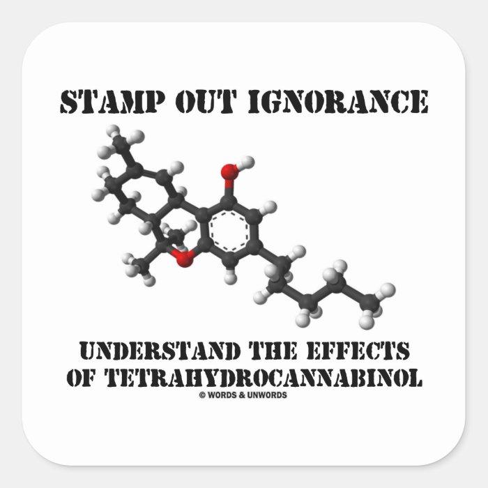 Stamp Out Ignorance Effects Tetrahydrocannabinol Square Sticker