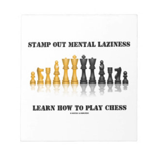 Stamp Out Mental Laziness Learn How To Play Chess Notepads
