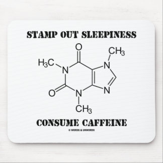 Stamp Out Sleepiness Consume Caffeine (Chemistry) Mousepads