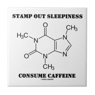 Stamp Out Sleepiness Consume Caffeine (Chemistry) Tile