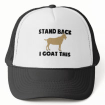 Stand Back I Goat This Trucker Hat