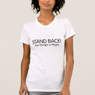 Stand Back Im Allergic To Stupid T Shirt