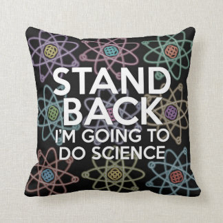 STAND BACK I'M GOING TO DO SCIENCE PILLOW