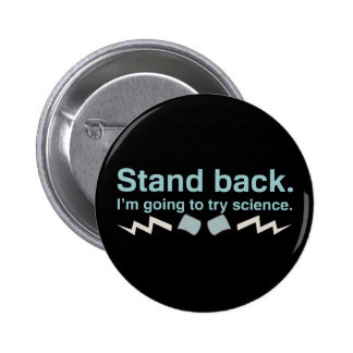 Stand back. I'm going to try science. Pinback Button