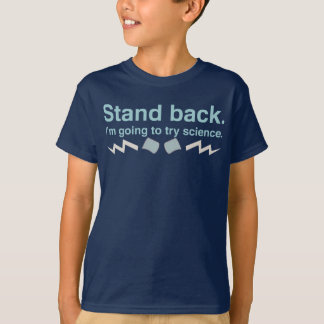 Stand back. I'm going to try science. T-Shirt