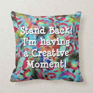 Stand Back I'm having a creative moment Pillow