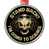 Stand Back! Science Metal Ornament