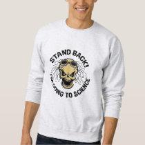 Stand Back! Science Sweatshirt