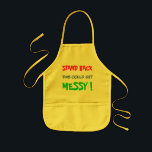 "Stand Back This Could Get Messy - child&#39;s Kids&#39; Apron<br><div class=""desc"">Stand Back This Could Get Messy - a child&#39;s apron for messing around in the kitchen,  or with crafts.  It has bright red,  blue and green bright lettering on a yellow apron.</div>"