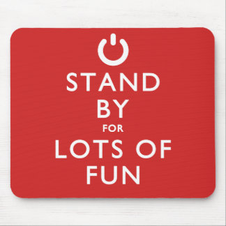 Stand By for Lots of Fun! Mouse Pad