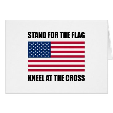 Stand For Flag Kneel At Cross