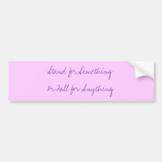 Stand for SomethingOr Fall for Anything Car Bumper Sticker