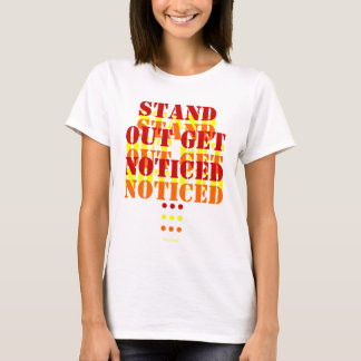 Stand Out Get Noticed T-Shirt