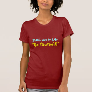 """Stand Out In Life, """"Be Yourself!""""-T-Shirt T-Shirt"""