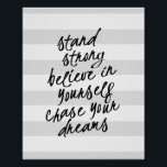 "Stand Strong, Be Yourself Motivational Quote Print<br><div class=""desc"">An inspirational piece of modern wall decor that reads, &quot;stand strong, believe in yourself, chase your dreams&quot; in a bold, hand-lettered look cursive text. A daily reminder to go confidently in the direction of your heart&#39;s desire and be true to yourself. Contemporary text boldly printed in black text with whimsical...</div>"