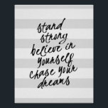 """Stand Strong, Be Yourself Motivational Quote Print<br><div class=""""desc"""">An inspirational piece of modern wall decor that reads, &quot;stand strong, believe in yourself, chase your dreams&quot; in a bold, hand-lettered look cursive text. A daily reminder to go confidently in the direction of your heart&#39;s desire and be true to yourself. Contemporary text boldly printed in black text with whimsical...</div>"""