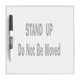 stand up do not be moved black text Dry-Erase board