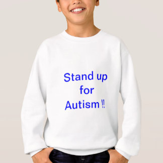 stand up for Autism !! Sweatshirt
