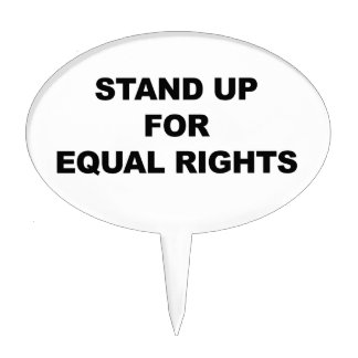 STAND UP FOR EQUAL RIGHTS CAKE TOPPER