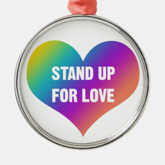 Stand Up for Love (Rainbow Heart) Metal Ornament