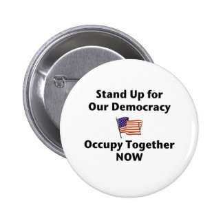 Stand Up for Our Democracy -- Occupy Together NOW Pinback Buttons