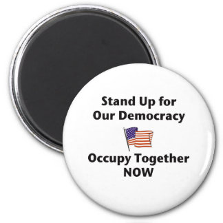 Stand Up for Our Democracy -- Occupy Together NOW Magnet