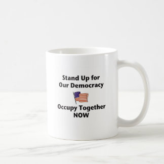 Stand Up for Our Democracy -- Occupy Together NOW Classic White Coffee Mug