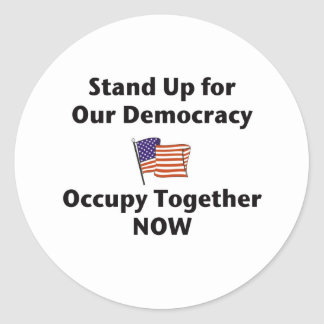 Stand Up for Our Democracy -- Occupy Together NOW Classic Round Sticker