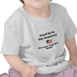 Stand Up for Our Democracy -- Occupy Together NOW T Shirt