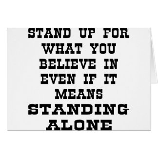 Stand Up For What You Believe In Even If It Means Card