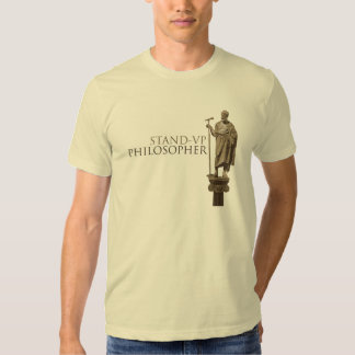 Stand-Up Philospher Tshirt
