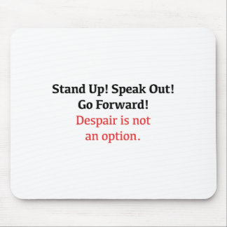 Stand Up, Speak Out, Despair is not an option Mouse Pad