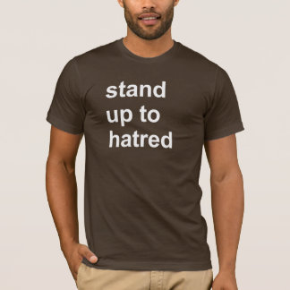 stand up to hatred T-Shirt