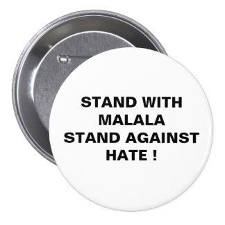 STAND WITH MALALA STAND AGAINST HATE ! PINBACK BUTTON